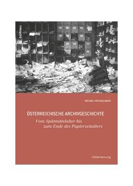 Abbildung von Hochedlinger | Österreichische Archivgeschichte | 1. Auflage 2013 | 2013 | Vom Spätmittelalter bis zum En... | Band 005