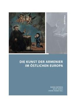 Abbildung von Dmitrieva / Kovács   Die Kunst der Armenier im östlichen Europa   1. Auflage   2014   beck-shop.de