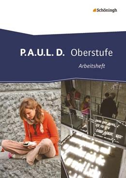Abbildung von P.A.U.L. D. (Paul). Arbeitsheft. Oberstufe | 1. Auflage | 2014 | beck-shop.de