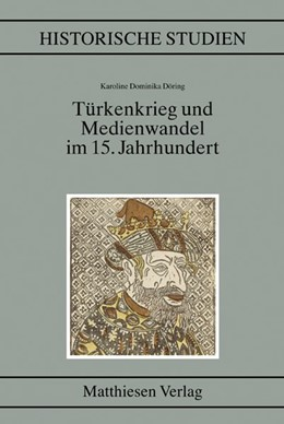 Abbildung von Döring | Türkenkrieg und Medienwandel im 15. Jahrhundert | 2013