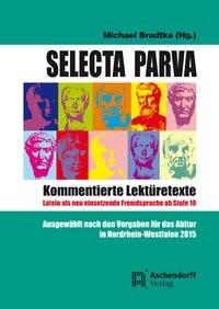 Selecta Parva - Kommentierte Lektüretexte | Bradtke, 2013 | Buch (Cover)
