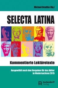 Selecta Latina - Kommentierte Lektüretexte | Bradtke, 2013 | Buch (Cover)
