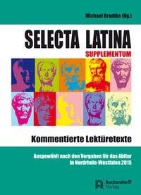 Selecta Latina - Supplementum - Kommentierte Lektüretexte   Bradtke, 2013   Buch (Cover)