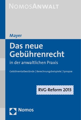 Abbildung von Mayer   Das neue Gebührenrecht in der anwaltlichen Praxis   2013   Gebührentatbestände   Berechnu...