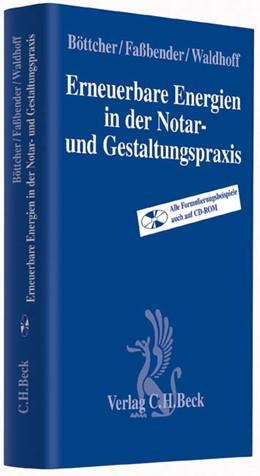 Abbildung von Böttcher / Faßbender / Waldhoff | Erneuerbare Energien in der Notar- und Gestaltungspraxis | 2014 | Planung, Genehmigung, Kreditsi...