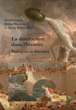 Abbildung von Martens / Engels / Wilkin | La destruction dans l'histoire | 2013 | Pratiques et discours