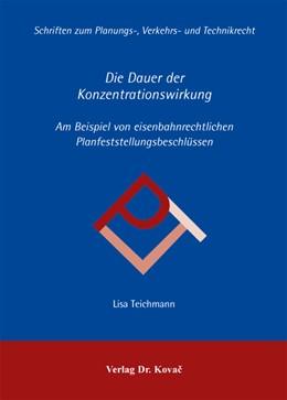 Abbildung von Teichmann | Die Dauer der Konzentrationswirkung | 1. Auflage 2013 | 2013 | Am Beispiel von eisenbahnrecht... | 40