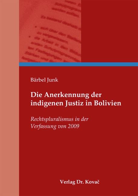 Die Anerkennung der indigenen Justiz in Bolivien | Junk, 2013 | Buch (Cover)