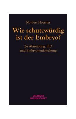 Abbildung von Hoerster | Wie schutzwürdig ist der Embryo? | 2013 | Zu Abtreibung, PID und Embryon...