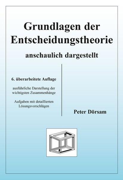 Abbildung von Dörsam | Grundlagen der Entscheidungstheorie - anschaulich dargestellt | 6., überarbeitete Auflage. | 2013