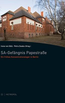 Abbildung von Mayer-von Götz / Zwaka | SA-Gefängnis Papestraße | 2013 | Ein frühes Konzentrationslager...