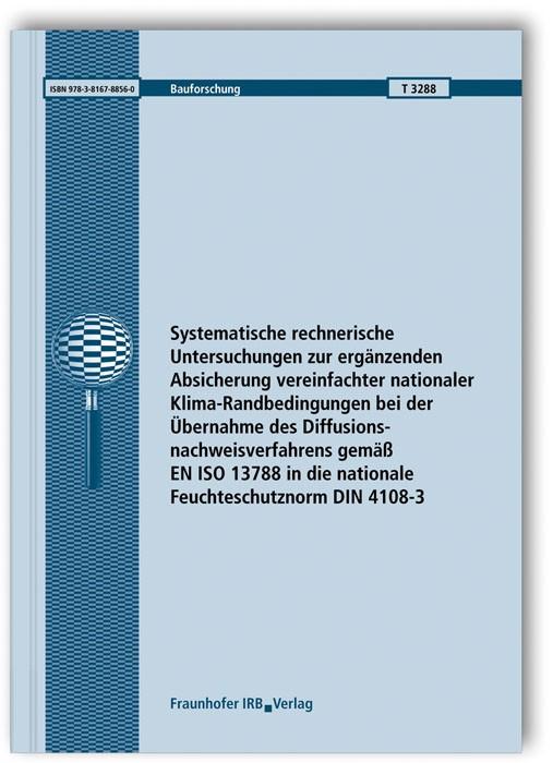 Systematische rechnerische Untersuchungen zur ergänzenden Absicherung vereinfachter nationaler Klima-Randbedingungen bei der Übernahme des Diffusionsnachweisverfahrens gemäß EN ISO 13788 in die nationale Feuchteschutznorm DIN 4108-3 | Ackermann / Kießl / Grafe, 2013 | Buch (Cover)