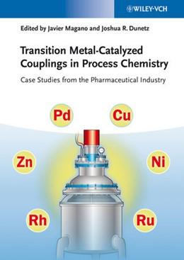 Abbildung von Magano / Dunetz | Transition Metal-Catalyzed Couplings in Process Chemistry | 1. Auflage | 2013 | beck-shop.de