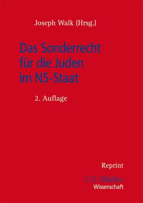 Das Sonderrecht für die Juden im NS-Staat   Walk (Hrsg.)   Unveränderter Nachdruck der 1996 erschienenen 2. Auflage, 2013   Buch (Cover)