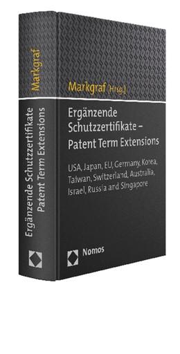 Abbildung von Markgraf (Hrsg.) | Ergänzende Schutzzertifikate - Patent Term Extensions | 2015 | USA, Japan, EU, Germany, Korea...