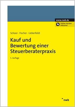 Abbildung von Schoor / Fischer / Ueberfeldt | Kauf und Bewertung einer Steuerberaterpraxis | 5. Auflage | 2013