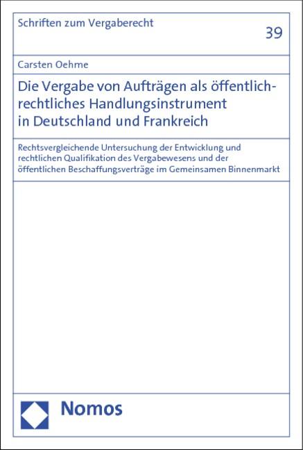Die Vergabe von Aufträgen als öffentlich-rechtliches Handlungsinstrument in Deutschland und Frankreich | Oehme | 1. Auflage 2013, 2013 (Cover)