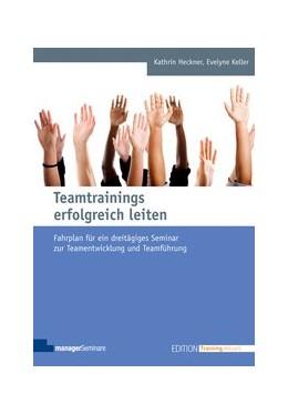 Abbildung von Heckner / Keller   Teamtrainings erfolgreich leiten   6. Auflage   2015   beck-shop.de