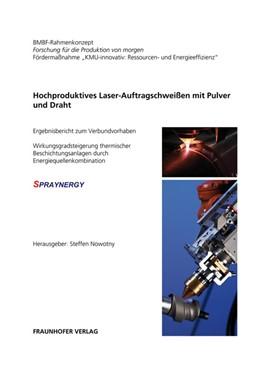Abbildung von / Nowotny | Hochproduktives Laser-Auftragschweißen mit Pulver und Draht | 2013 | Ergebnisbericht zum Verbundvor...