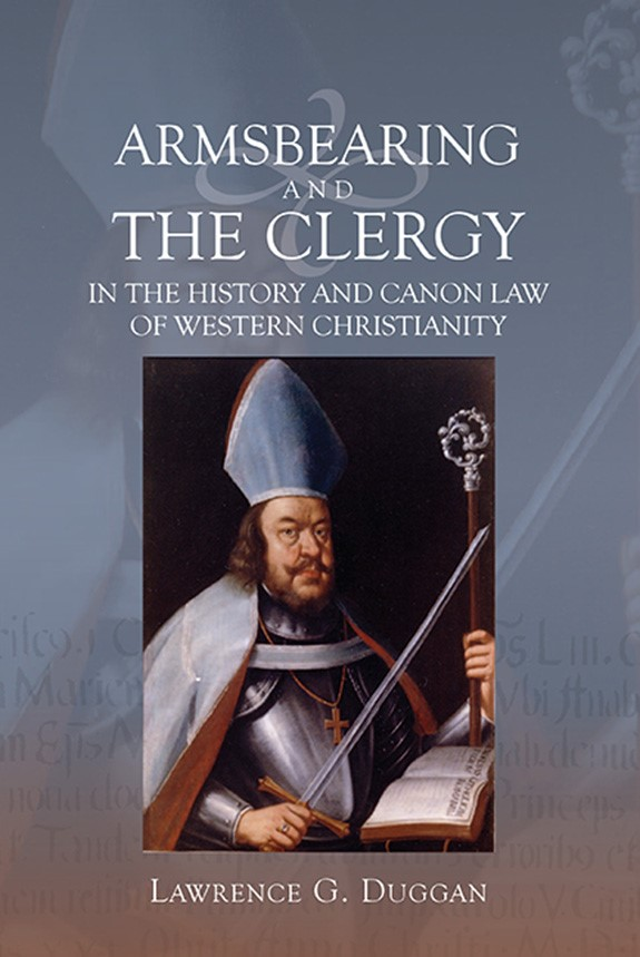 Abbildung von Duggan | Armsbearing and the Clergy in the History and Canon Law of Western Christianity | 2013