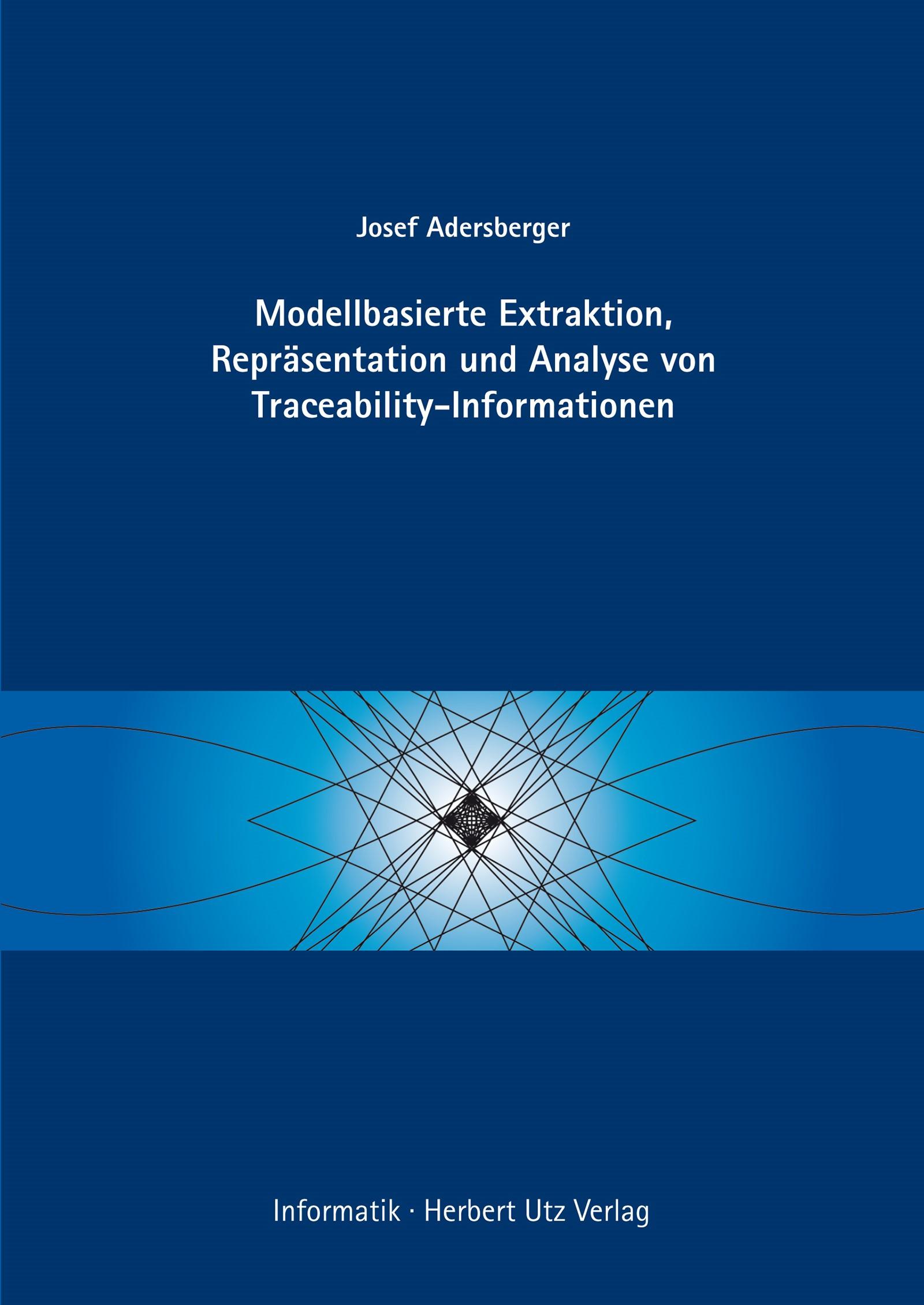 Modellbasierte Extraktion, Repräsentation und Analyse von Traceability-Informationen | Adersberger, 2013 | Buch (Cover)