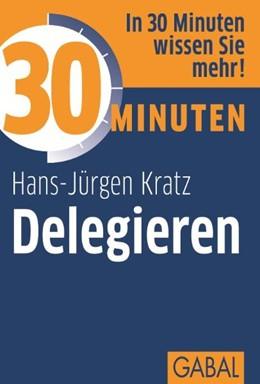 Abbildung von Kratz   30 Minuten Delegieren   3., 3. überarbeitete Neuauflage des Titels 978-3-89749-577-7   2011