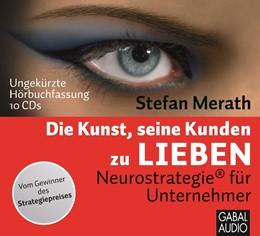 Abbildung von Merath   Die Kunst, seine Kunden zu lieben   2011   Neurostrategie® für Unternehmn...