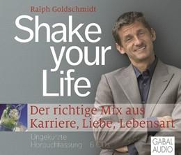 Abbildung von Goldschmidt | Shake your Life | 2011 | Der richtige Mix aus Karriere,...