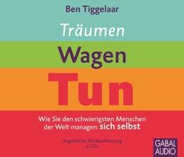 Abbildung von Tiggelaar | Träumen, Wagen, Tun | 2011 | Wie Sie den schwierigsten Mens...