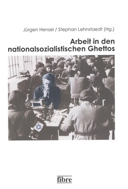 Abbildung von Hensel / Lehnstaedt | Arbeit in den nationalsozialistischen Ghettos | 2013