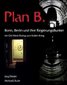 Abbildung von Diester / Karle | Plan B. Bonn, Berlin und ihre Regierungsbunker | 1. Auflage | 2013 | beck-shop.de