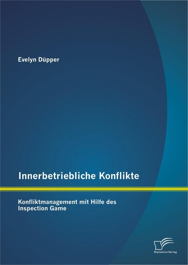 Innerbetriebliche Konflikte: Konfliktmanagement mit Hilfe des Inspection Game | Düpper | 1. Auflage 2013, 2013 | Buch (Cover)