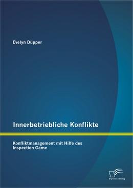 Abbildung von Düpper | Innerbetriebliche Konflikte: Konfliktmanagement mit Hilfe des Inspection Game | 1. Auflage 2013 | 2013