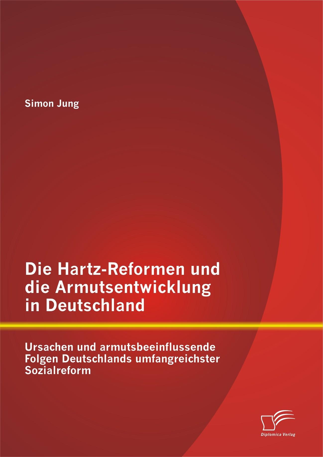Die Hartz-Reformen und die Armutsentwicklung in Deutschland: Ursachen und armutsbeeinflussende Folgen Deutschlands umfangreichster Sozialreform | Jung, 2013 | Buch (Cover)