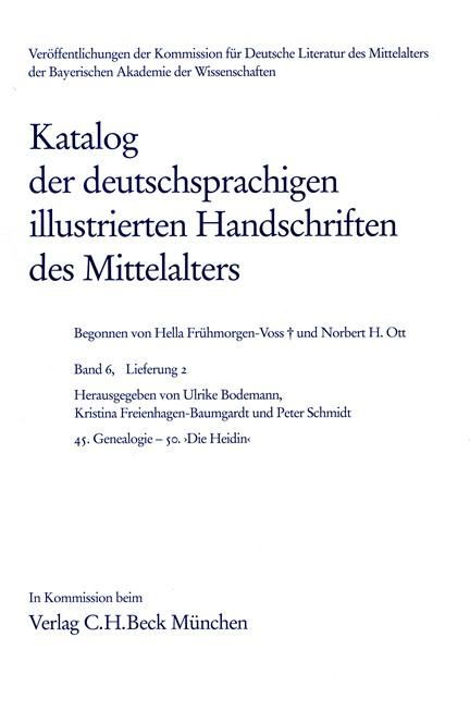 Cover: , Katalog der deutschsprachigen illustrierten Handschriften des Mittelalters Band 6, Lfg. 2: 45. Genealogie - 50. ?Die Heidin?