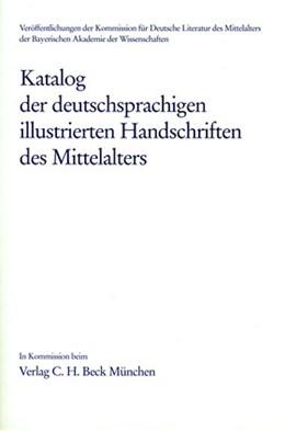 Abbildung von Katalog der deutschsprachigen illustrierten Handschriften des Mittelalters | 2016