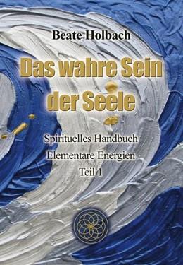Abbildung von Holbach | Das Wahre Sein der Seele - Teil 1 | 2013 | Spirituelles Handbuch - Elemen...