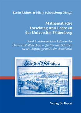 Abbildung von Richter / Schöneburg | Mathematische Forschung und Lehre an der Universität Wittenberg | 2013 | Band 3. Astronomische Lehre an... | 3