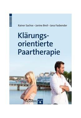 Abbildung von Sachse / Breil | Klärungsorientierte Paartherapie | 1. Auflage | 2013 | beck-shop.de