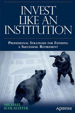 Abbildung von Schlachter   Invest Like an Institution   1st ed.   2013   Professional Strategies for Fu...