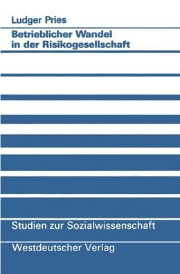 Abbildung von Pries | Betrieblicher Wandel in der Risikogesellschaft | 1991 | Empirische Befunde und konzept... | 99