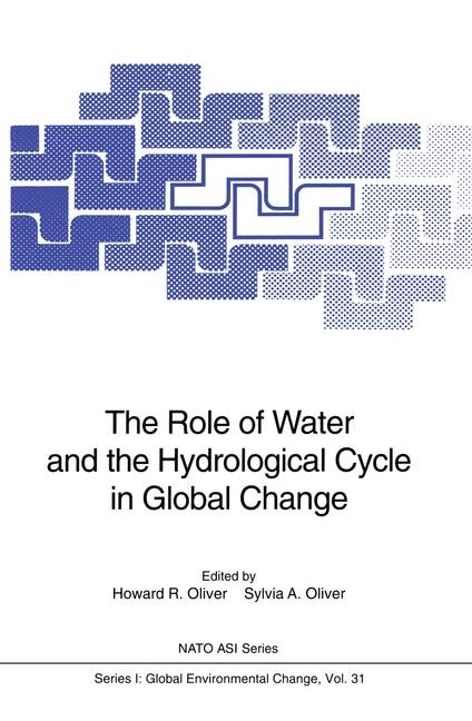 The Role of Water and the Hydrological Cycle in Global Change | Oliver, 2011 | Buch (Cover)