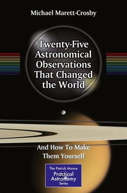Abbildung von Marett-Crosby | Twenty-Five Astronomical Observations That Changed the World | 2013 | And How To Make Them Yourself