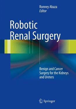 Abbildung von Abaza | Robotic Renal Surgery | 2013 | Benign and Cancer Surgery for ...
