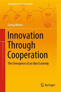Abbildung von Weiers | Innovation Through Cooperation | 2013 | The Emergence of an Idea Econo...