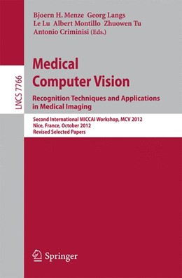 Abbildung von Menze / Langs / Lu / Montillo / Tu / Criminisi | Medical Computer Vision: Recognition Techniques and Applications in Medical Imaging | 2013 | Second International MICCAI Wo... | 7766