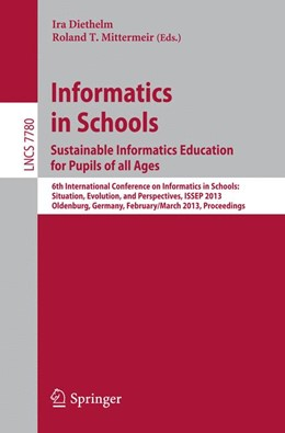 Abbildung von Diethelm / Mittermeir | Informatics in Schools. Sustainable Informatics Education for Pupils of all Ages | 2013 | 6th International Conference o...