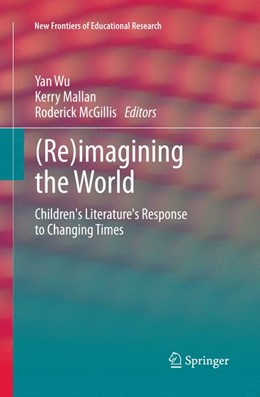 Abbildung von Wu / Mallan / McGillis | (Re)imagining the World | 2013 | Children's literature's respon...