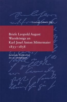 Abbildung von Jelowik | Briefe Leopold August Warnkönigs an Karl Josef Anton Mittermaier 1833-1858 | 2009 | 240