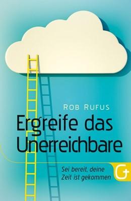 Abbildung von Rufus | Ergreife das Unerreichbare | 1. Auflage | 2013 | beck-shop.de